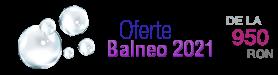 Oferte Balneo 2021